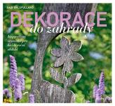 Dekorace do zahrady - Inspirativní aranžmá pro každé roční období