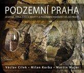 Podzemní Praha - Jeskyně, doly, štoly, krypty a podzemní pískovny velké Prahy