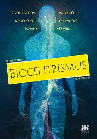 Biocentrismus - Život a vědomí jako klíče k pochopení opravdové povahy vesmíru