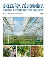 Skleníky, fóliovníky, využití a pěstební technologie