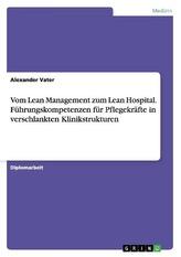 Vom Lean Management zum Lean Hospital. Führungskompetenzen für Pflegekräfte in verschlankten Klinikstrukturen