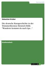 """Die deutsche Kurzgeschichte in der Trümmerliteratur. Heinrich Bölls \""""Wanderer kommst du nach Spa...\"""""""