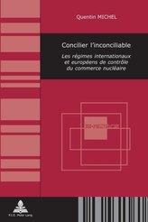 Concilier l\'Inconciliable: Les Régimes Internationaux Et Européens de Contrôle Du Commerce Nucléaire