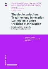 Theologie zwischen Tradition und Innovation / La théologie entre tradition et innovation Interdisziplinäre Gespräche / Échanges