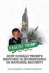 Fascist Trump - How Donald Trump\'s Rhetoric Is Jeopardizing U S National Security
