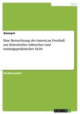 Eine Betrachtung des American Football aus historischer, taktischer und trainingspraktischer Sicht