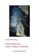 Christof Hamann: Gehen, Stolpern, Schreiben