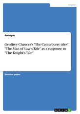 "Geoffrey Chaucer\'s ""The Canterburry tales\"". \""The Man of Law\'s Tale\"" as a response to \""The Knight\'s Tale\"""