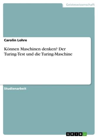 Können Maschinen denken? Der Turing-Test und die Turing-Maschine