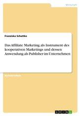 Das Affiliate Marketing als Instrument des kooperativen Marketings und dessen Anwendung als Publisher im Unternehmen