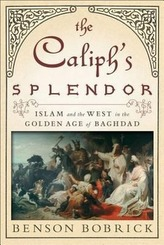 The Caliph\'s Splendor: Islam and the West in the Golden Age of Baghdad