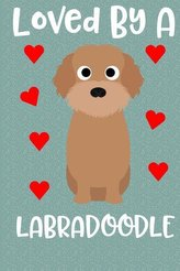 Loved by a Labradoodle: Cute Dog Lovers Notebook and Journal