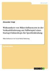 Wirksamkeit von Mikro-Influencern in der Verkaufsförderung am Fallbeispiel eines Startup-Onlineshops für Sportbekleidung