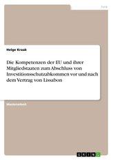 Die Kompetenzen der EU und ihrer Mitgliedstaaten zum Abschluss von Investitionsschutzabkommen vor und nach dem Vertrag von Lissa