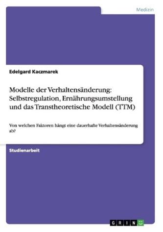 Modelle der Verhaltensänderung: Selbstregulation, Ernährungsumstellung und das Transtheoretische Modell (TTM)