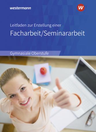 Leitfaden zur Erstellung einer Facharbeit / Seminararbeit, Ausgabe 2018