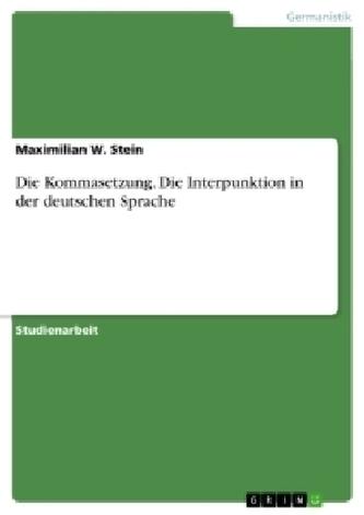 Die Kommasetzung. Die Interpunktion in der deutschen Sprache