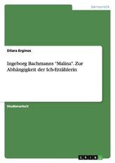 """Ingeborg Bachmanns \""""Malina\"""". Zur Abhängigkeit der Ich-Erzählerin"""