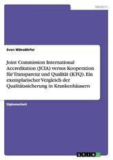 Joint Commission International Accreditation (JCIA) versus Kooperation für Transparenz und Qualität (KTQ). Ein exemplarischer Ve