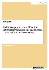 Soziale Kompetenzen und Planspiele. Personalentwicklung im Unternehmen mit dem Versuch der Kostensenkung
