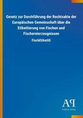 Gesetz zur Durchführung der Rechtsakte der Europäischen Gemeinschaft über die Etikettierung von Fischen und Fischereierzeugnisse