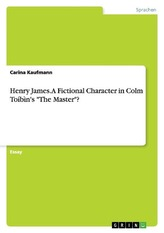 """Henry James. A Fictional Character in Colm Toíbìn\'s \""""The Master\""""?"""