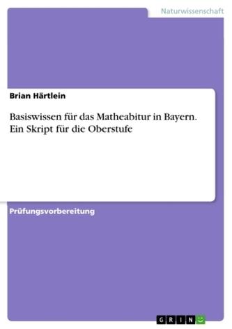 Basiswissen für das Matheabitur in Bayern. Ein Skript für die Oberstufe