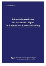 Informationsverhalten der Generation 50plus im Rahmen der Reiseentscheidung