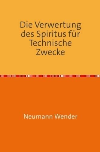 Die Verwertung des Spiritus für Technische Zwecke