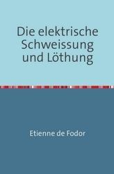 Die Elektrische Schweissung und Löthung