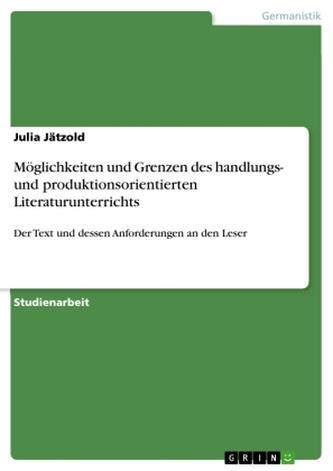 Möglichkeiten und Grenzen des handlungs- und produktionsorientierten Literaturunterrichts