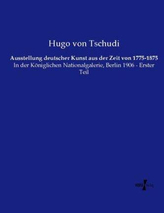 Ausstellung deutscher Kunst aus der Zeit von 1775-1875
