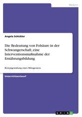 Die Bedeutung von Folsäure in der Schwangerschaft, eine Interventionsmaßnahme der Ernährungsbildung
