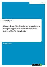 """Abgang Trier. Die akustische Inszenierung der Apokalypse anhand Lars von Triers Autorenfilm \""""Melancholia\"""""""