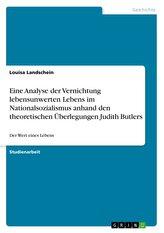Eine Analyse der Vernichtung lebensunwerten Lebens im Nationalsozialismus anhand den theoretischen Überlegungen Judith Butlers