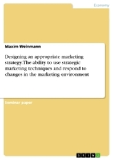 Designing an appropriate marketing strategy. The ability to use strategic marketing techniques and respond to changes in the mar