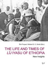 The Life and Times of Lïj Iyasu of Ethiopia