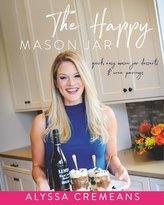The Happy Mason Jar: Quick, Easy Mason Jar Desserts and Wine Pairings