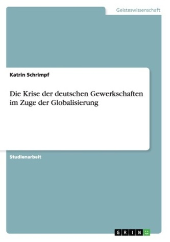 Die Krise der deutschen Gewerkschaften im Zuge der Globalisierung