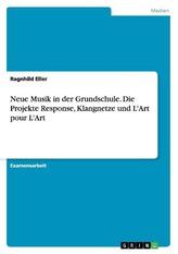 Neue Musik in der Grundschule. Die Projekte Response, Klangnetze und L\'Art pour L\'Art