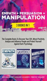 Empath + Persuasion + Manipulation: 3 Books in 1: A Complete Bundle to Discover Your Gift, Attract Positivity, Analyze and Influ
