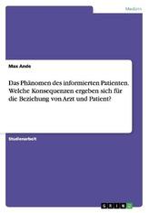 Das Phänomen des informierten Patienten. Welche Konsequenzen ergeben sich für die Beziehung von Arzt und Patient?