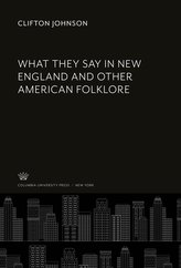 What They Say in New England and Other American Folklore