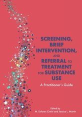 Screening, Brief Intervention, and Referral to Treatment for Substance Use: A Practitioner\'s Guide
