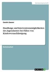 Handlungs- und Interventionsmöglichkeiten des Jugendamtes bei Fällen von Kindesvernachlässigung