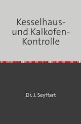 Kesselhaus-und Kalkofen-Kontrolle auf Grund Gasometrischer, Kalorimetrischer etc. Untersuchungen