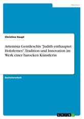 """Artemisia Gentileschis \""""Judith enthauptet Holofernes\"""". Tradition und Innovation im Werk einer barocken Künstlerin"""