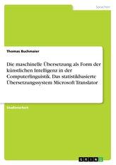 Die maschinelle Übersetzung als Form der künstlichen Intelligenz in der Computerlinguistik. Das statistikbasierte Übersetzungssy