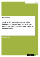 "Analyse der sportwissenschaftlichen Publikation ""Upper body strength and power are associated with shot speed in men\'s hockey\"""