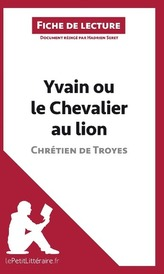 Analyse : Yvain ou le Chevalier au lion de Chrétien de Troyes  (analyse complète de l\'oeuvre et résumé)